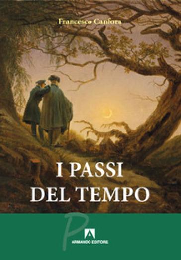 I passi del tempo - Francesco Canfora  