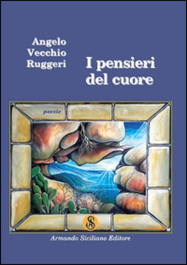 I pensieri del cuore - Angelo Vecchio Ruggeri |