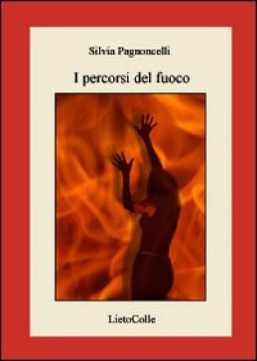 I percorsi del fuoco - Silvia Pagnoncelli |