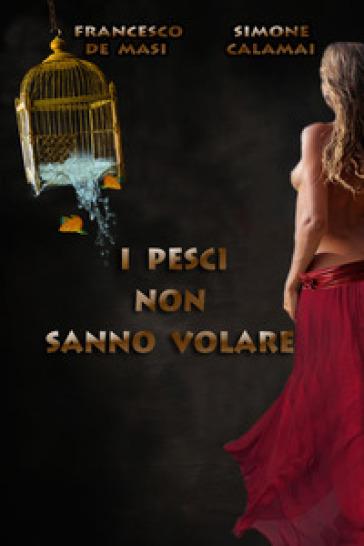 I pesci non sanno volare - Francesco De Masi  