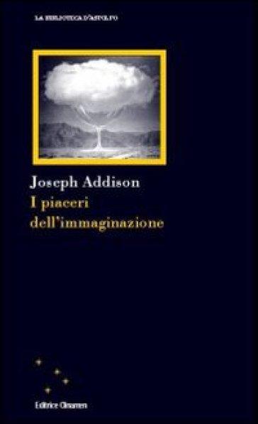 I piaceri dell'immaginazione - Joseph Addison |
