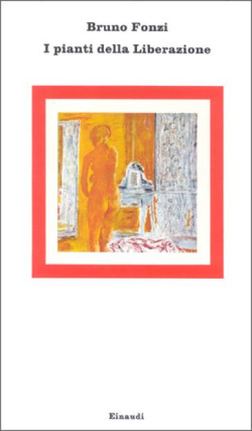I pianti della liberazione - Bruno Fonzi |