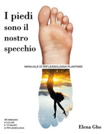 I piedi sono il nostro specchio - Elena Gho  