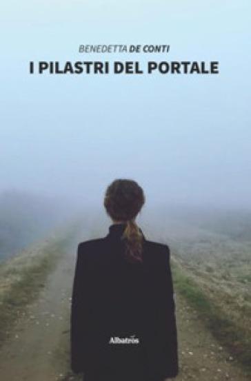 I pilastri del portale - Benedetta De Conti | Rochesterscifianimecon.com