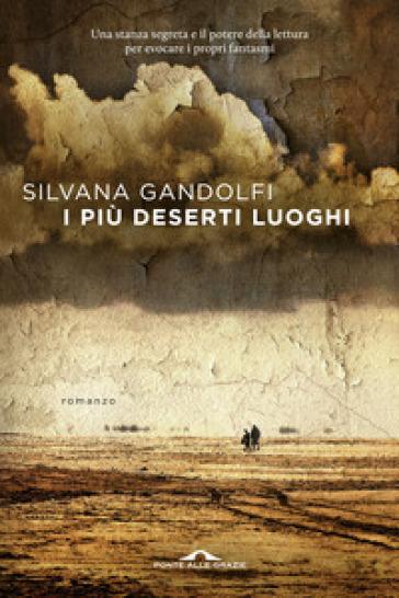I più deserti luoghi - Silvana Gandolfi |
