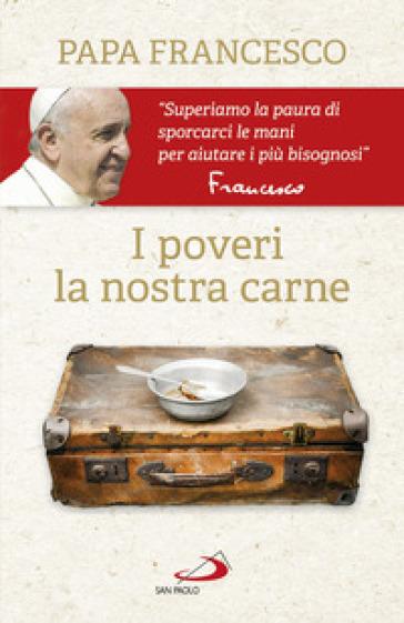 I poveri, la nostra carne - Papa Francesco (Jorge Mario Bergoglio) | Thecosgala.com