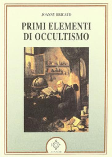 I primi elementi di occultismo - Joanny Bricaud |