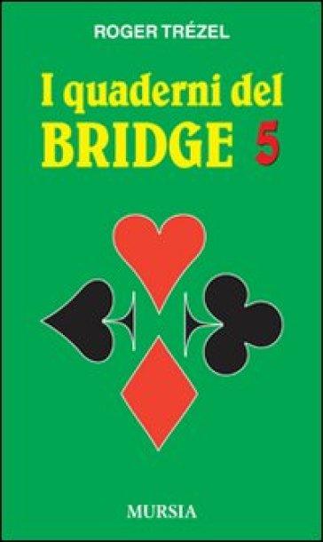 I quaderni del bridge. 5. - Roger Trézel | Rochesterscifianimecon.com