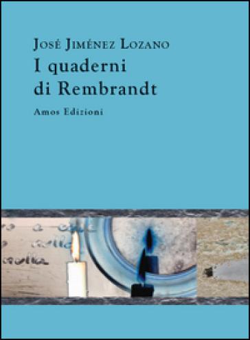 I quaderni di Rembrandt - José Jiménez Lozano | Jonathanterrington.com