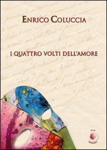 I quattro volti dell'amore - Enrico Coluccia |