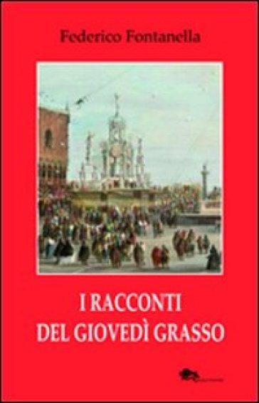 I racconti del giovedì grasso - Federico Fontanella  