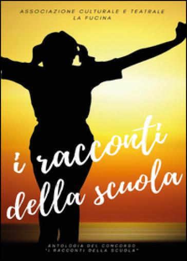 I racconti della scuola - Associazione culturale La Fucina |