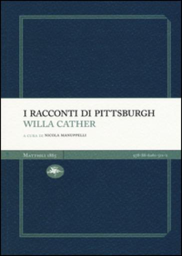 I racconti di Pittsburgh - Willa Cather |