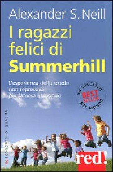I ragazzi felici di Summerhill - Alexander S. Neill |