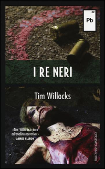 I re neri - Tim Willocks |