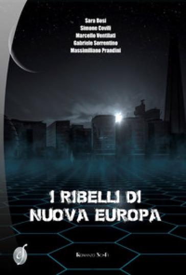 I ribelli di Nuova Europa - Sara Bosi |