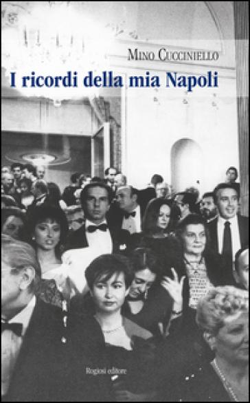 I ricordi della mia Napoli - Mino Cucciniello |