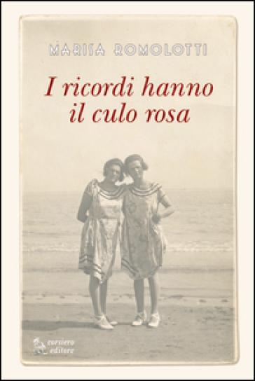 I ricordi hanno il culo rosa - Marisa Romolotti | Kritjur.org