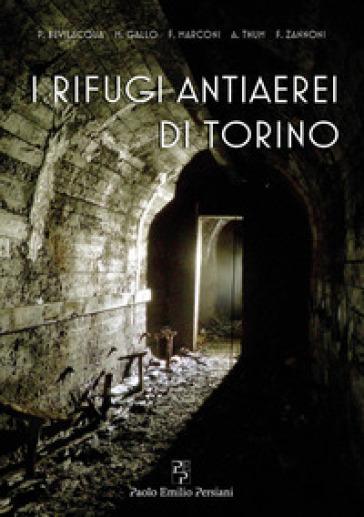 I rifugi antiaerei di Torino - Paolo Bevilacqua | Rochesterscifianimecon.com