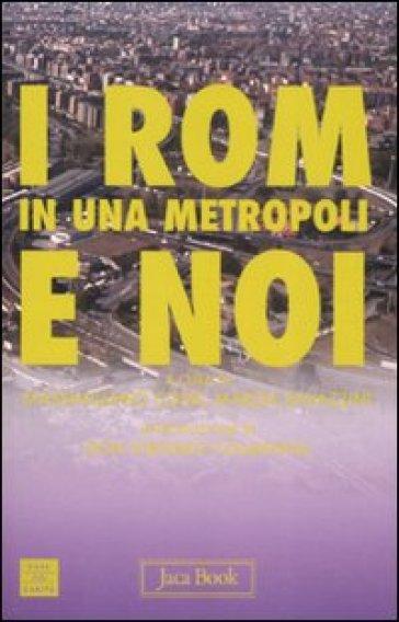 I rom in una metropoli e noi - M. Ravazzini |