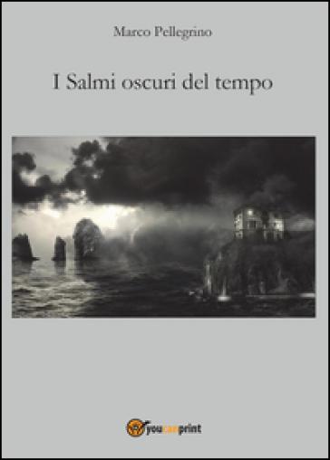 I salmi oscuri del tempo - Marco Pellegrino |
