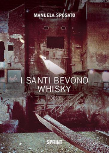 I santi bevono whisky - Manuela Sposato  