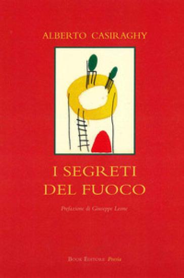 I segreti del fuoco - Alberto Casiraghy  