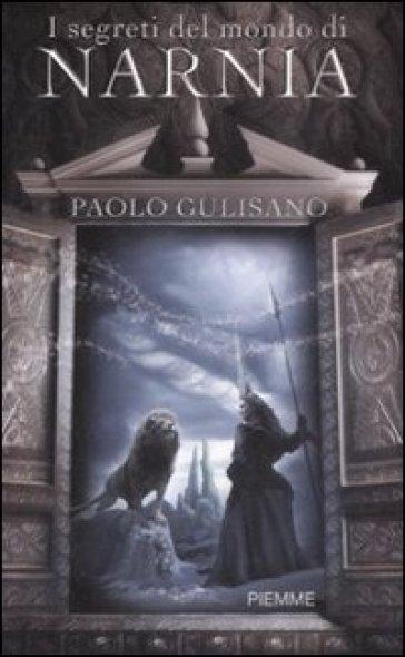 I segreti del mondo di Narnia - Paolo Gulisano  