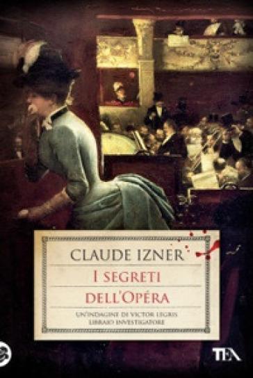I segreti dell'Opéra - Claude Izner |