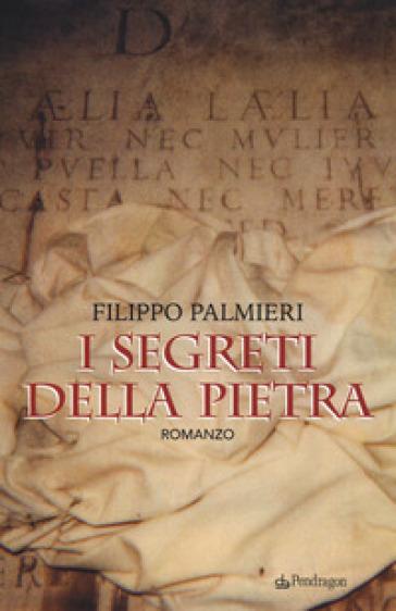 I segreti della pietra - Filippo Palmieri |