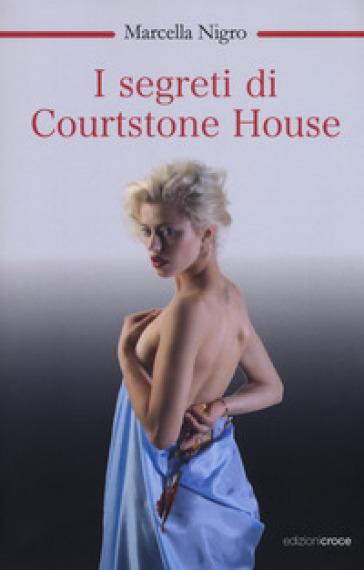 I segreti di Courtstone House - Marcella Nigro |