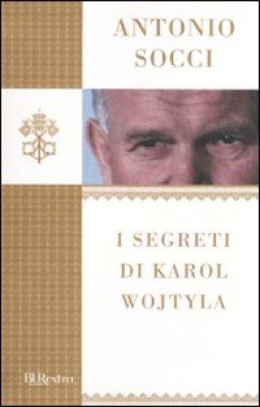 I segreti di Karol Wojtyla - Antonio Socci | Rochesterscifianimecon.com