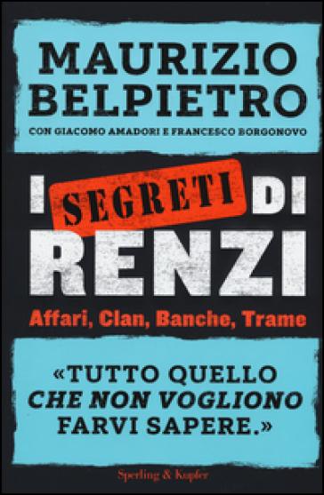 I segreti di Renzi - Maurizio Belpietro | Rochesterscifianimecon.com
