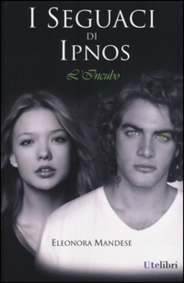 I seguaci di Ipnos. L'incubo - Eleonora Mandese  