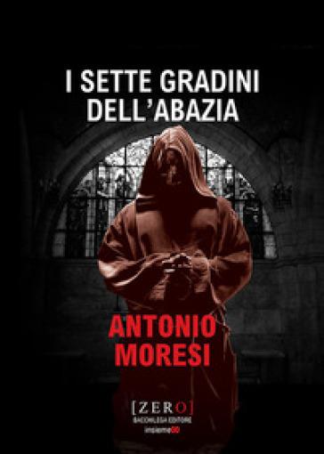 I sette gradini dell'abazia - Antonio Moresi |