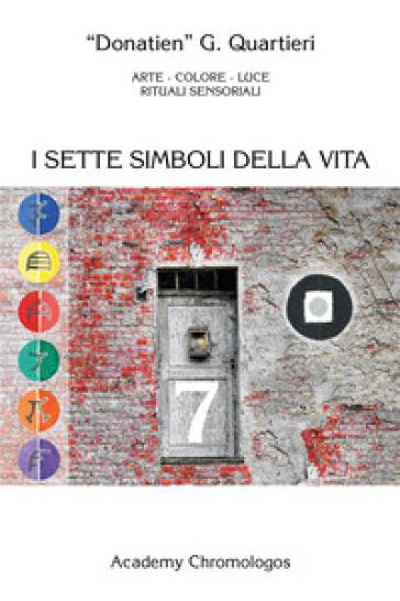 I sette simboli della vita - Giuseppe Quartieri |