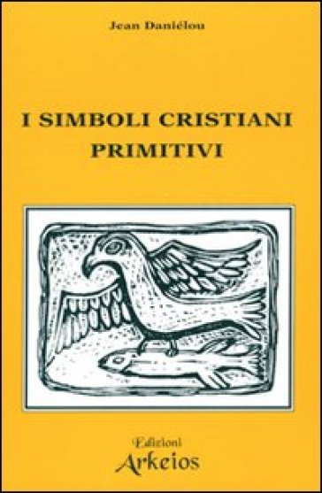 I simboli cristiani primitivi - Jean Daniélou  