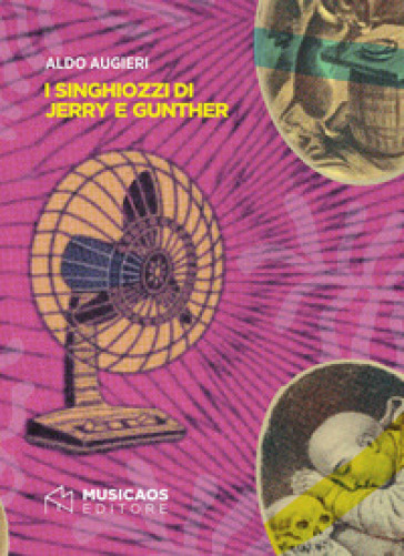 I singhiozzi di Jerry e Gunther - Aldo Augieri |