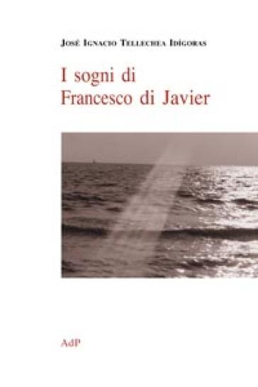 I sogni di Francesco di Javier - J. Ignacio Tellechea Idigoras |