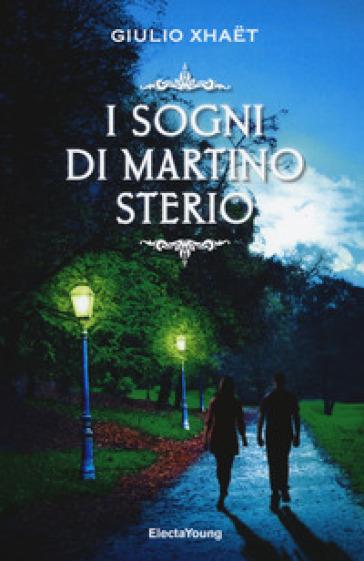 I sogni di Martino Sterio - Giulio Xhaet |