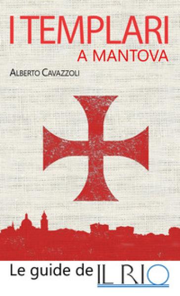 I templari a Mantova - Alberto Cavazzoli   Rochesterscifianimecon.com
