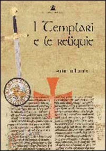 I templari e le reliquie - Antonio Lombatti |