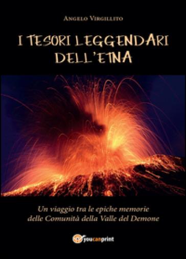 I tesori leggendari dell'Etna - Angelo Virgillito |