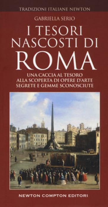 I tesori nascosti di Roma - Gabriella Serio   Rochesterscifianimecon.com