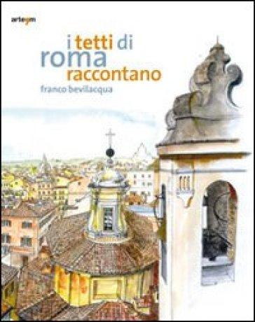 I tetti di Roma raccontano - Franco Bevilacqua pdf epub