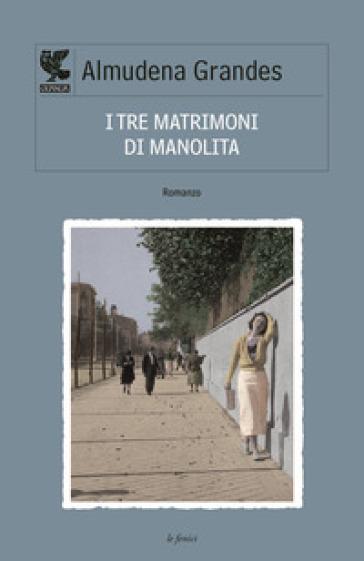 I tre matrimoni di Manolita - Almudena Grandes |