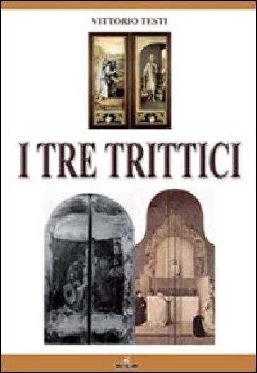 I tre trittici - Vittorio Testi |