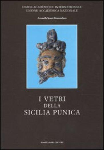 I vetri della Sicilia punica - Antonella Spanò Giammellaro |