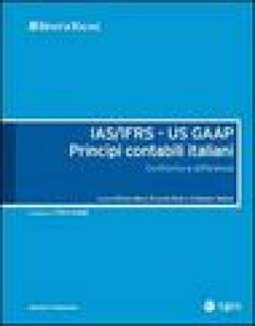 IAS/IFRS - US GAAP. Principi contabili italiani. Confronto e differenze