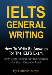 IELTS General Writing: How To Write 8+ Answers For The IELTS Exam!